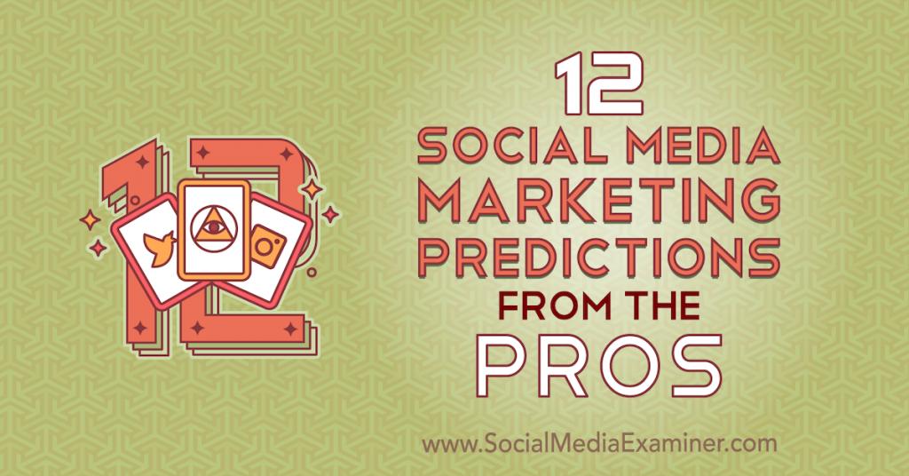 12 Social Media Marketing Predictions From the Pros : Social Media Examiner